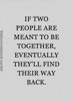 If two people are meant to be together, eventually they'll find their way back...