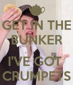 Crumpets and Danisnotonfire what more could you ask for. :) --- well Phil could be there too<<<