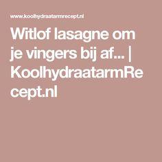Witlof lasagne om je vingers bij af... | KoolhydraatarmRecept.nl