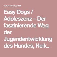 Easy Dogs / Adoleszenz – Der faszinierende Weg der Jugendentwicklung des Hundes, Heike Benzing