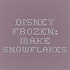 Disney frozen: make snowflakes