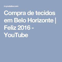 Compra de tecidos em Belo Horizonte | Feliz 2016 - YouTube
