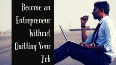 Become an Entrepreneur Without Quitting Your Job... http://www.believe.love/1419/become-an-entrepreneur-without-quitting-your-job/