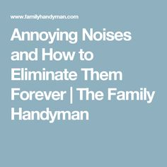 Annoying Noises and How to Eliminate Them Forever | The Family Handyman