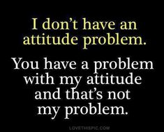 Attitude Problem Pictures, Photos, and Images for Facebook, Tumblr, Pinterest, and Twitter