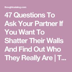 47 Questions To Ask Your Partner If You Want To Shatter Their Walls And Find Out Who They Really Are | Thought Catalog