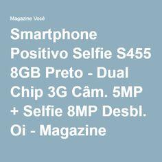 Smartphone Positivo Selfie S455 8GB Preto - Dual Chip 3G Câm. 5MP + Selfie 8MP Desbl. Oi - Magazine Eloizaonline