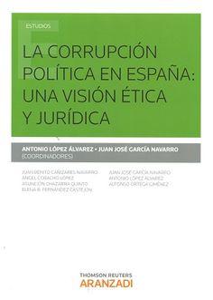 La corrupción política en España : una visión ética y jurídica / Antonio López Álvarez, Juan José García Navarro (coordinadores) ; autores, Juan Benito Cañizares Navarro ... [et al.].- 2016