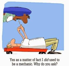 Yes as a matter of fact I did used to be a mechanic. What do you ask? What was your job before you became a dentist?  www.smedleydental.com