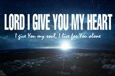 Lord i give you my heart