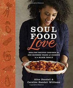 Soul Food Love: Healthy Recipes Inspired by One Hundred Years of Cooking in a Black Family by Alice Randall
