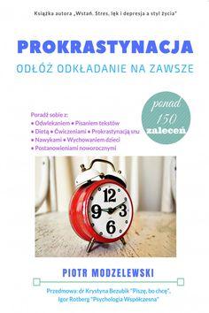 Odłóż odkładanie na zawsze - Piotr Modzelewski Self Development, Hand Lettering, Motivation, Education, Reading, Books, Inspiration, Speech Language Therapy, Therapy
