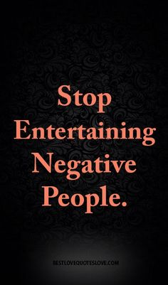 Stop Entertaining Negative People.