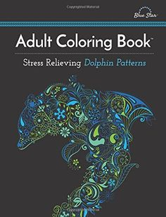 Adult Coloring Book: Stress Relieving Dolphin Patterns by Adult Coloring Book Artists