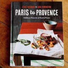 Paris to Provence: Childhood Memories of Food & France by Ethel Brennan and Sara Remington — New Cookbook