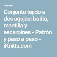 Conjunto tejido a dos agujas: batita, mantilla y escarpines - Patrón y paso a paso - iKnitts.com