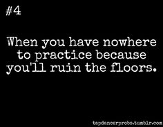 I have ruined one of the floors in our house because I was tired of trying to practice in street shoes.