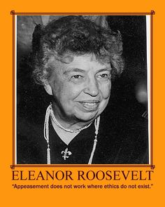 Eleanor Roosevelt quote on appeasement Lady Of America, Eleanor Roosevelt Quotes, Appeasement, United Nations General Assembly, Second World, Women In History, Presidents, Historia