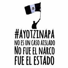 #Ayotzinapa NO ES UN CASO AISLADO, NO FUE EL NARCO FUE EL ESTADO!  #YaMeCansé #MéxicoEstadoFallido #MéxicoViolento #Impunidad #Represión #DDHH #Ayotzinapa #Iguala #Guerrero #México #Normalistas #AyotzinapaSomosTodos #JusticiaParaAyotzinapa #JusticeForAyotzinapa #YoSoyAyotzinapa  #AcciónGlobalPorAyotzinapa #PresosPolíticosLIBERTAD #Artículo39RenunciaEPN #EPN #20NovMx #Cocula