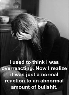 Funny pictures about I used to think I was overreacting. Oh, and cool pics about I used to think I was overreacting. Also, I used to think I was overreacting. Life Quotes Love, Great Quotes, Quotes To Live By, Me Quotes, Funny Quotes, Inspirational Quotes, Going Crazy Quotes, Bad Father Quotes, Getting Older Quotes