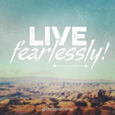 Live FEARLESSLY!