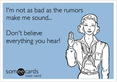 I'm not as bad as the rumors make me sound... Don't believe everything you hear! | Apology Ecard
