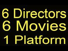 6 directors...6 movies...1 platform