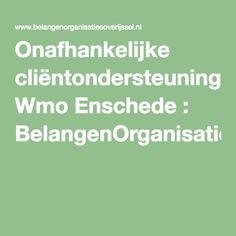 Onafhankelijke cliëntondersteuning Wmo Enschede : BelangenOrganisatiesOverijssel