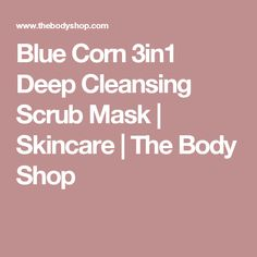 Blue Corn 3in1 Deep Cleansing Scrub Mask  | Skincare | The Body Shop