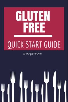 Gluten Free Quick Start Guide - Other Names for Gluten, Lists of Gluten Free Foods, Tips to get you started on a gluten free diet