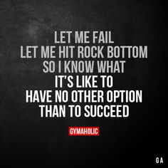 Let Me Fail, Let Me Hit Rock Bottom  So i know what it's like to have no other option than to succeed.  More motivation: https://www.gymaholic.co  #fitness #motivation #workout