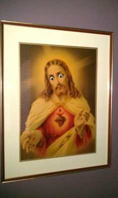 """Apparently putting googly eyes on the portrait of Jesus my parents have is ""not funny"" and ""blasphemous."""""