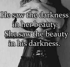 He saw the darkness in her beauty. She saw the beauty in this darkness.