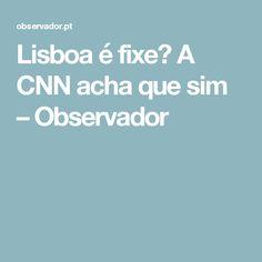 Lisboa é fixe? A CNN acha que sim – Observador