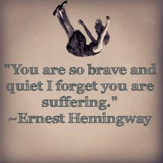 Ernest Hemingway was no stranger to suffering. His writing was a coping tool to help him face the losses in his life. Both his father and brother committed suicide. His words hold such importance because of his struggle during a time when psychological issues were misunderstood. If you are suffering in silence please reach out for help