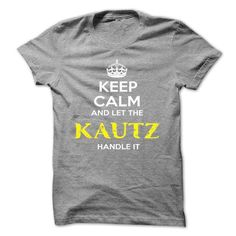 I Love Keep Calm And Let KAUTZ Handle It T shirts