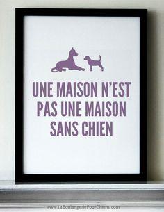 Une maison n'est pas une maison sans chien. www.LaBoulangeriePourChiens.com