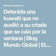 Detenida una kuwaití que no auxilió a su criada que se caía por la ventana | Blog Mundo Global | EL PAÍS