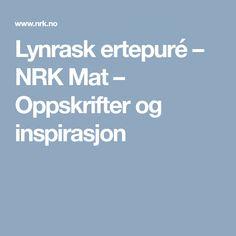 Lynrask ertepuré – NRK Mat – Oppskrifter og inspirasjon