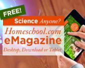 "The ""Science Anyone?"" issue of Homeschool.com's Virtual Magazine is here, and I'm one of the featured authors! Read your copy online today! for FREE!"