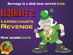 Redshirts 2: Leprechaun's Revenge is an expansion for the Redshirts card game. Redshirts 3 is available as a reward as well.
