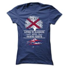 LIVING IN ALABAMA WITH HAWAII ROOTS T-Shirts, Hoodies. GET IT ==► https://www.sunfrog.com/States/LIVING-IN-ALABAMA-WITH-HAWAII-ROOTS-T-SHIRTS-Ladies.html?id=41382