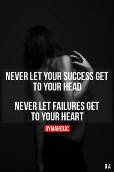 Never let failures get to your heart.