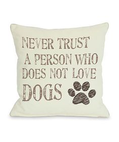 Loving this 'Never Trust a Person Who Does Not Love Dogs' Throw Pillow on #zulily! #zulilyfinds