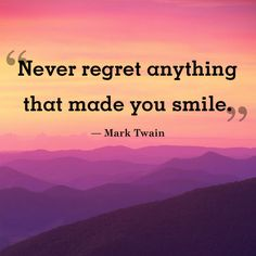 "Mark Twain ""Never regret anything that made you smile."""