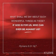 ENCOURAGING WORD OF THE DAY via @kloveradio  VERSE OF THE DAY via @youversion  What then are we to say about these things? If God is for us who is against us? Romans 8:31 HCSB  http://ift.tt/1H6hyQe  Facebook/smpsocialmediamarketing  Twitter @smpsocialmedia  #Bible #Quote #Inspiration #Hope #Faith #FollowMe #Follow #VOTD #Klove #truth #love #picoftheday #instapic #Tulsa #Twitter