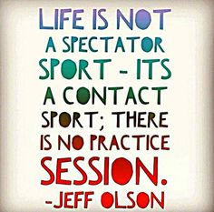 """#WordsofWisdom Wednesday """"Life is not a spectator sport - its a contact sport; there is not practice session."""" Ask me to learn more about the #Nerium #BusinessPhilosophy or visit http://sherylscott.nerium.com/ #JeffOlson #Quote #WordstoLiveBy #Success #NeriumOpportunity #LiveBetter"""