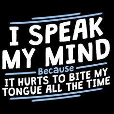 I Speak My Mind, Because It Hurts To Bite My Tongue All The Time T-Shirt