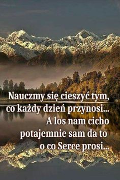 Nauczmy się cieszyć tym ,co każdy dzień przynosi ... A los nam cicho , potajemnie sam da to , o co Serce prosi ... Irish Singers, Weekend Humor, Plus Belle Citation, Motivational Quotes, Inspirational Quotes, Prayer Quotes, Christian Life, Motto, Just Do It