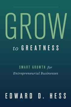 Grow to Greatness: Smart Growth for Entrepreneurial Businesses by Edward Hess. $14.99. 298 pages. Publisher: Stanford University Press (April 25, 2012)